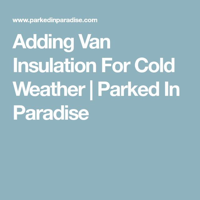 Adding Van Insulation For Cold Weather | Parked In Paradise