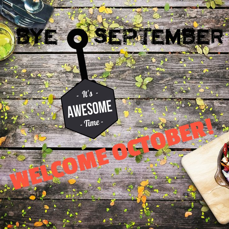 Say Bye to September & Welcome October - Wish Everyone Has Awesome October =)