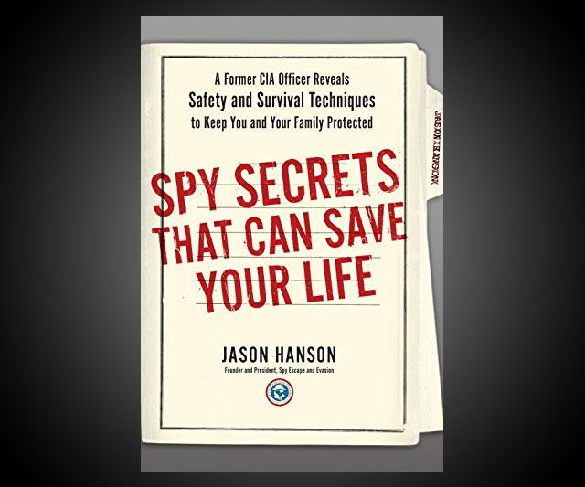We've heard what a Navy SEAL has to say about spitting in the face of danger and disaster...or at least walking away from them alive and safe...so I figured we might as well let a CIA officer weigh in on the topic too. Spy Secrets That Can Save Your Life