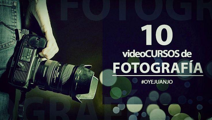 10 videocursos gratuitos para estudiantes de Fotografía | Oye Juanjo!