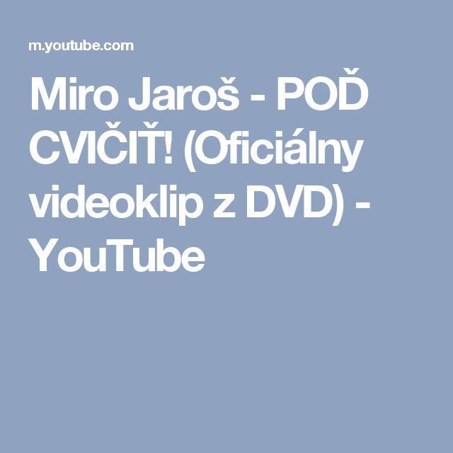 Miro Jaroš - POĎ CVIČIŤ! (Oficiálny videoklip z DVD) - YouTube