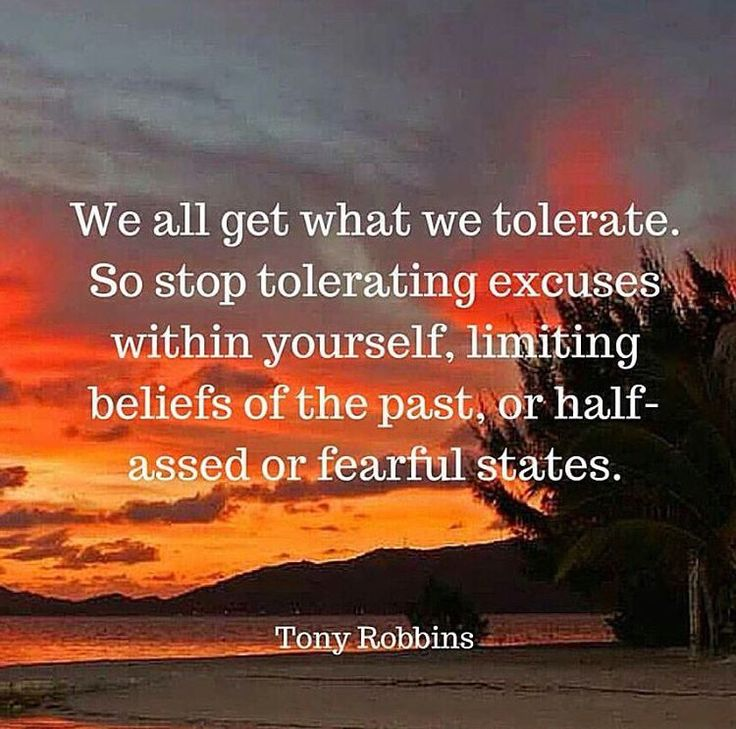 We all get what we tolerate. So stop tolerating excuses within yourself ...