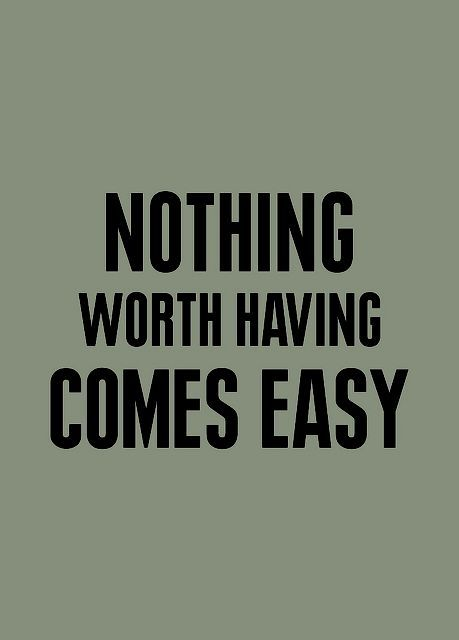 Nothing with having comes easy!