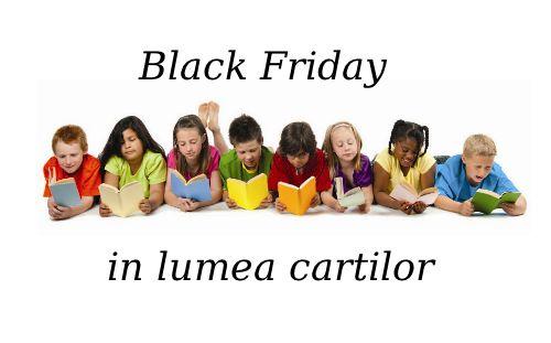 Carti de Black Friday din lumea povestilor - Pe 28 noiembrie vom avea parte de reintoarcerea lui Black Friday sau continuarea celui inceput pe 21 noiembrie