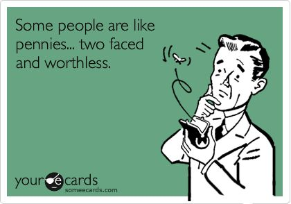 Some people are like pennies... two faced and worthless.: Inappropriate Ecards, Exactly, Truth, Coin, So True, So Funny, Liars Ecards, Funny Friends