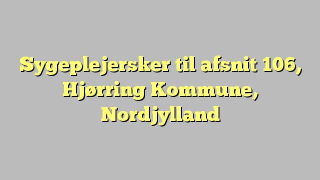 Sygeplejersker til afsnit 106, Hjørring Kommune, Nordjylland