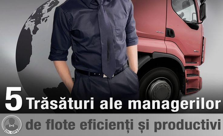 Ce trăsături ar trebui să aibă un manager de flotă auto, pentru a fi eficient?