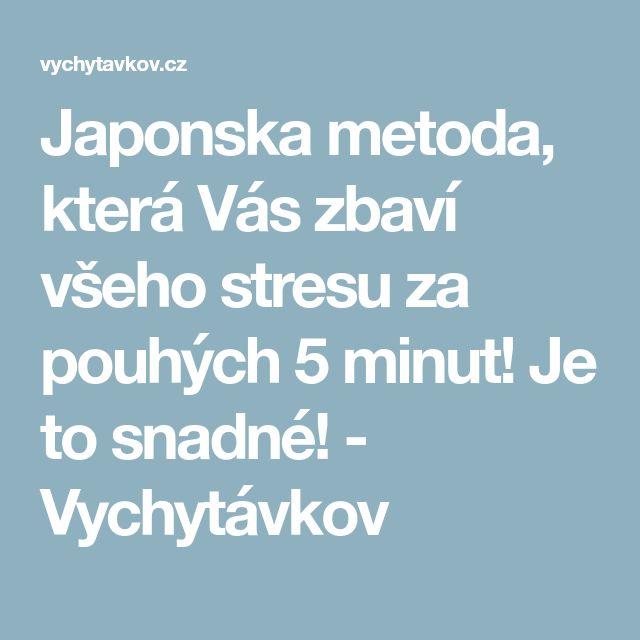 Japonska metoda, která Vás zbaví všeho stresu za pouhých 5 minut! Je to snadné! - Vychytávkov