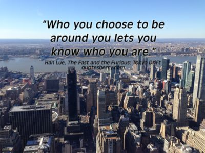 Who you choose to be around you lets you know who you are.  ― Han Lue,  The Fast and the Furious: Tokyo Drift #quotes