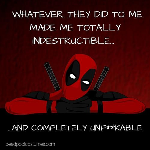 Deadpool quote: totally indestructible. #marvel #quote #quotes #deadpool