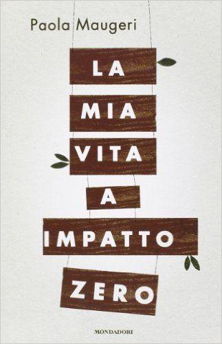 Amazon.it: La mia vita a impatto zero - Paola Maugeri - Libri