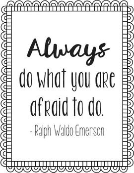 Always do what you are afraid to do. - Ralph Waldo Emerson. Created in black and white for easy printing on your choice of colored paper. Great poster for test days and all that test anxiety!