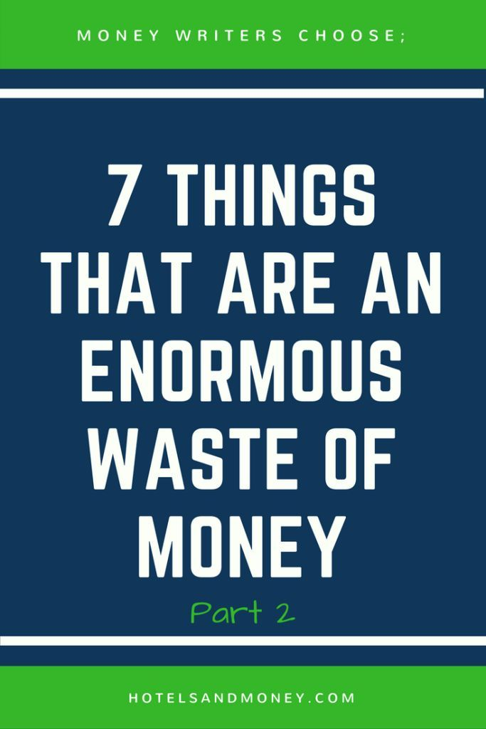 7 Things That Are An Enormous Waste Of Money Part 2