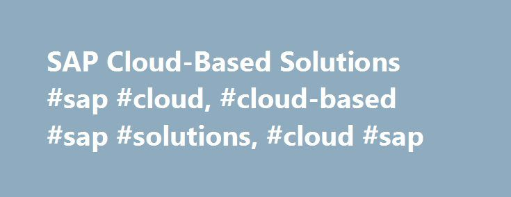 SAP Cloud-Based Solutions #sap #cloud, #cloud-based #sap #solutions, #cloud #sap http://gambia.remmont.com/sap-cloud-based-solutions-sap-cloud-cloud-based-sap-solutions-cloud-sap/  # Putting SAP Cloud to work with Accenture Cloud computing has fundamentally changed the landscape of technology and business, allowing its adopters to better harness the power of other emerging technologies such as social media, mobility, big data and advanced analytics to transform their operations…