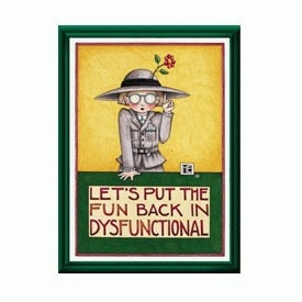 Let's Put the Fun Back in Dysfunctional by Mary Engelbreit: Dysfunctional Families, Engelbreit Quotes, My Daughters, Dysfunctional Backgrounds, Boys, Mary Engelbreit Lov, Fav Quotes, Coffee Mugs, Mary Engelbreit Jk