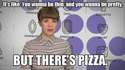 It's Like: You Wanna Be Thin, & You Wanna Be Pretty, But There's Pizza!!!