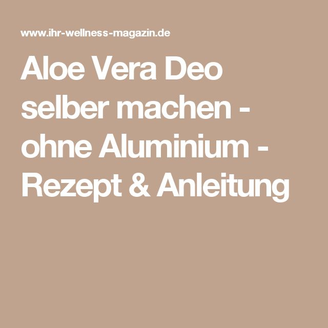 Aloe Vera Deo selber machen - ohne Aluminium - Rezept & Anleitung