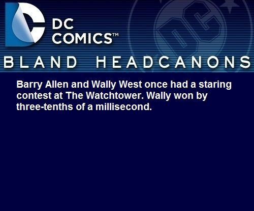""" Barry Allen and Wally West once had a staring contest at The Watchtower. Wally won by three-tenths of a millisecond. "" @revengeofthevengeance"