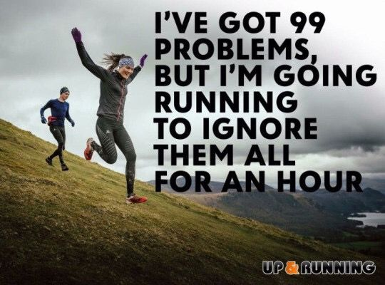I've got 99 problems, but I'm going running to ignore them all for an hour