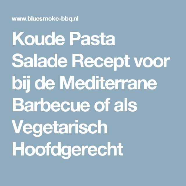 Koude Pasta Salade Recept voor bij de Mediterrane Barbecue of als Vegetarisch Hoofdgerecht