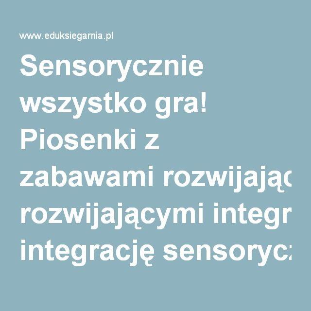 Sensorycznie wszystko gra! Piosenki z zabawami rozwijającymi integrację sensoryczną (z 2 płytami CD) - Barańska Małgorzata- Dysleksja, logopedia, pomoce edukacyjne, księgarnia internetowa - Eduksiegarnia.pl