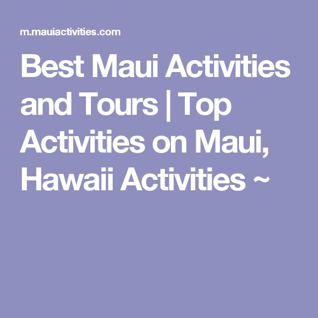 Best Maui Activities and Tours | Top Activities on Maui, Hawaii Activities ~