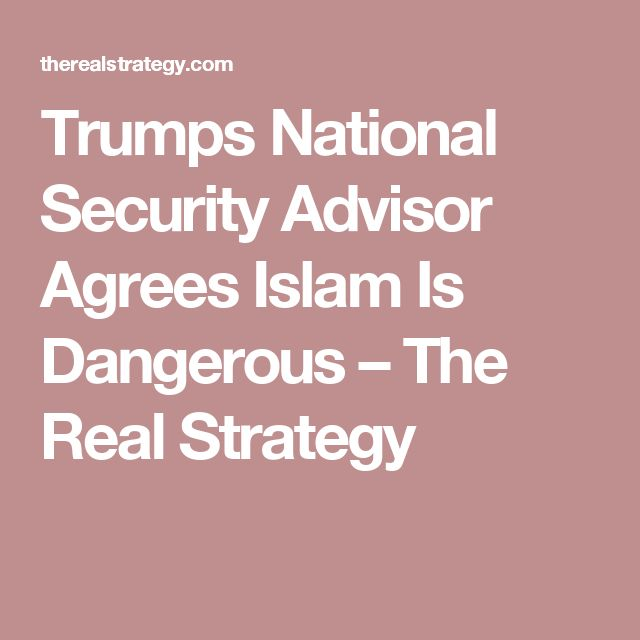 Trumps National Security Advisor Agrees Islam Is Dangerous – The Real Strategy