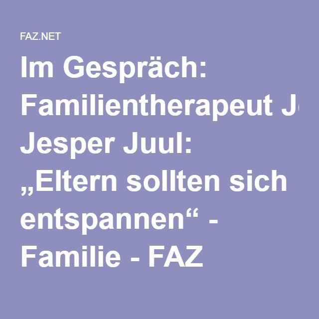"""Im Gespräch: Familientherapeut Jesper Juul: """"Eltern sollten sich entspannen"""" - Familie - FAZ"""