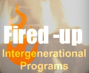 Fired-up Intergenerational Programs can be developed. Join this group for FREE to learn more.
