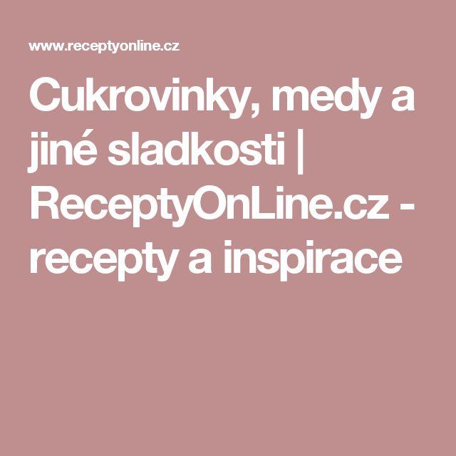 Cukrovinky, medy a jiné sladkosti | ReceptyOnLine.cz - recepty a inspirace