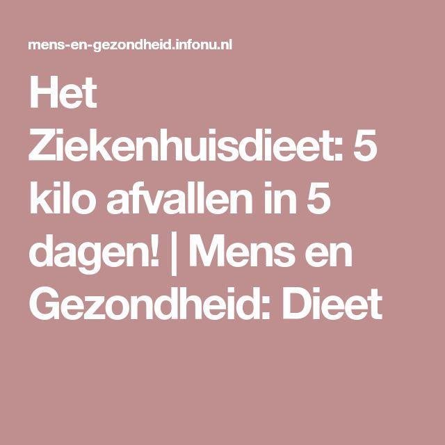 Het Ziekenhuisdieet: 5 kilo afvallen in 5 dagen!   Mens en Gezondheid: Dieet