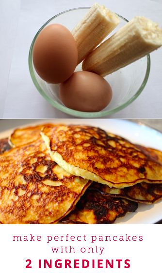 ^make perfect pancakes with only 2 ingredients. Forget flour, all you need is bananas and eggs.