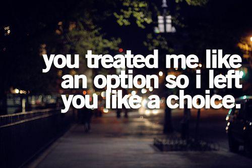 You Treated Me Like An Option Me Like An Option So I