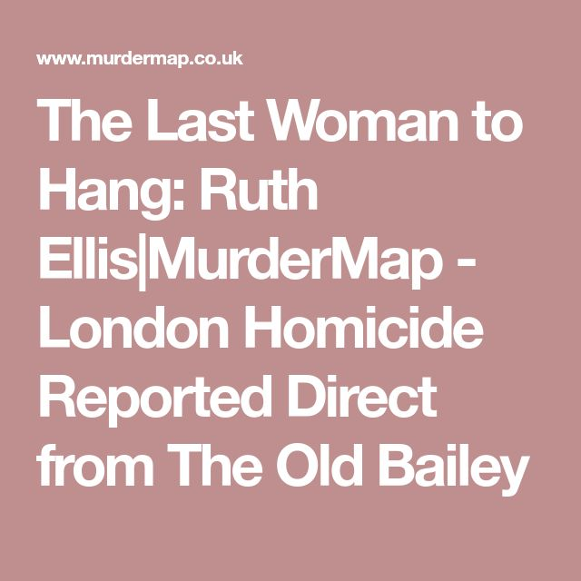 The Last Woman to Hang: Ruth Ellis|MurderMap - London Homicide Reported Direct from The Old Bailey