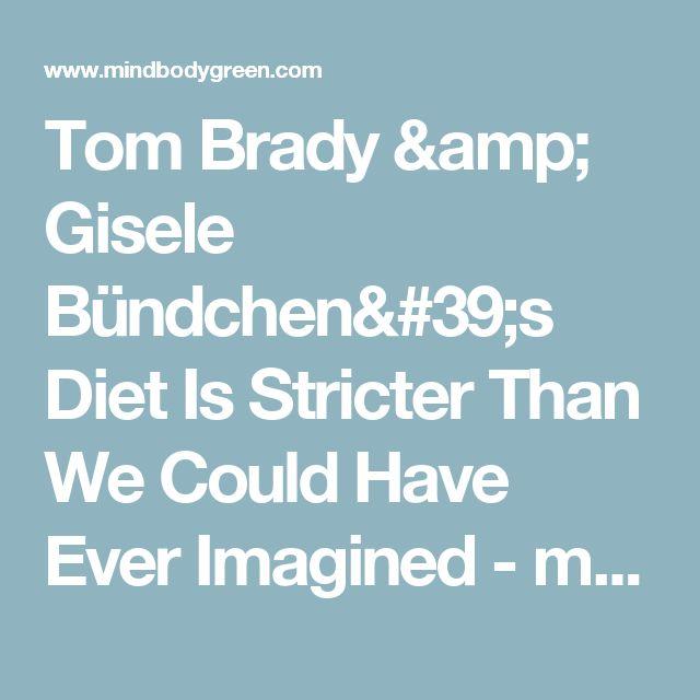 Tom Brady & Gisele Bündchen's Diet Is Stricter Than We Could Have Ever Imagined - mindbodygreen