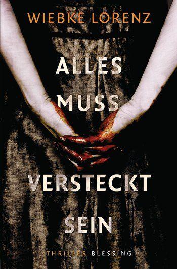 Wiebke Lorenz: Alles muss versteckt sein. Blessing Verlag (Paperback, Psychodrama, Psychothriller) Superspannend, wie ein Rausch
