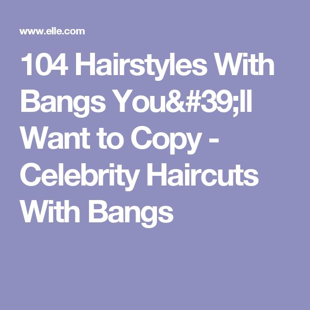 104 Hairstyles With Bangs You'll Want to Copy - Celebrity Haircuts With Bangs