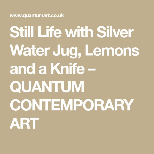 Still Life with Silver Water Jug, Lemons and a Knife – QUANTUM CONTEMPORARY ART