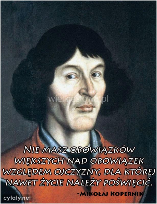 Nie ma obowiązków większych nad obowiązek względem ojczyzny... #Kopernik-Mikołaj,  #Państwo-i-naród, #Życie