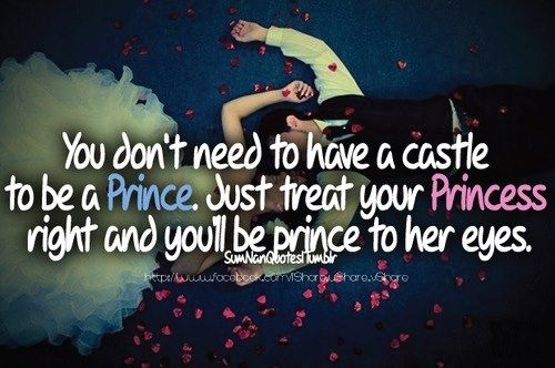 If You Treat Her Like A Princess You Wont Need A Castle To Feel