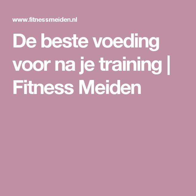 De beste voeding voor na je training   Fitness Meiden