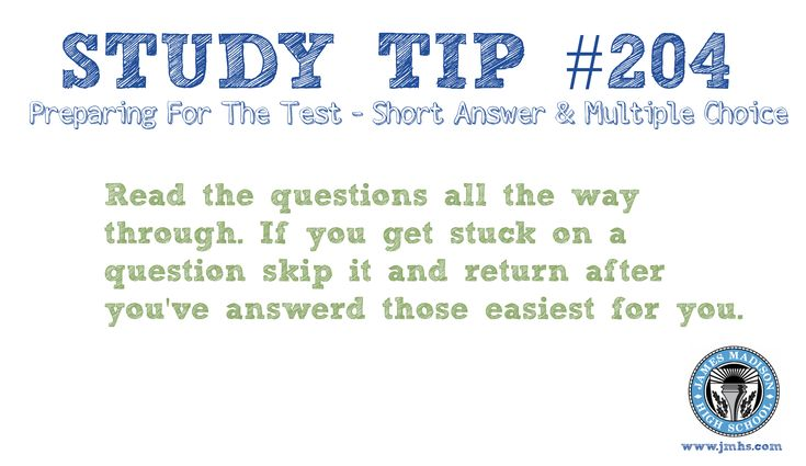 Online High School Study Tip # 204 - Preparing for the Test... Read each question all the way through... if you get stuck, skip it, but don't forget to come back and answer it. ~ James Madison High School Online