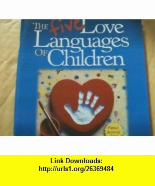 Five Love Languages of Children Parent Act Guide (9780767338981) Gary Chapman , ISBN-10: 0767338987  , ISBN-13: 978-0767338981 ,  , tutorials , pdf , ebook , torrent , downloads , rapidshare , filesonic , hotfile , megaupload , fileserve