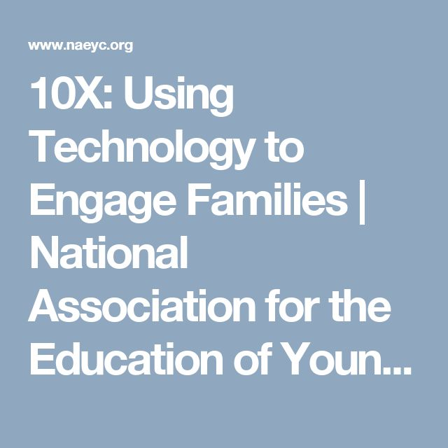 10X: Using Technology to Engage Families | National Association for the Education of Young Children | NAEYC TYC | Teaching Young Children Magazine