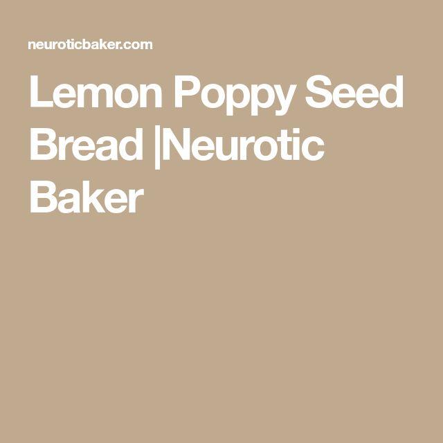 Lemon Poppy Seed Bread |Neurotic Baker