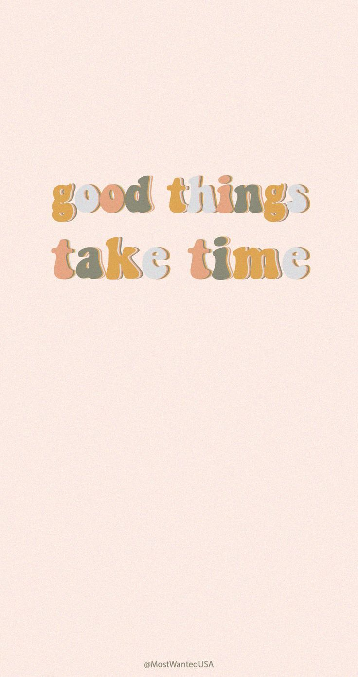 Good Things Take Time Motivational Iphone Background Iphone Background Words Wallpaper Wallpaper Quotes