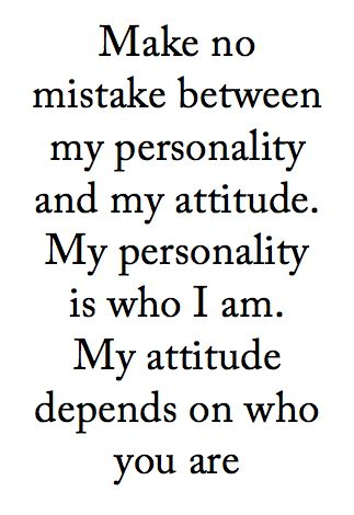 People judge me so much on my attitude when they're too ignorant to see my personality. I know I'm a good person, it's just hard to think that when everyone is telling you opposite...
