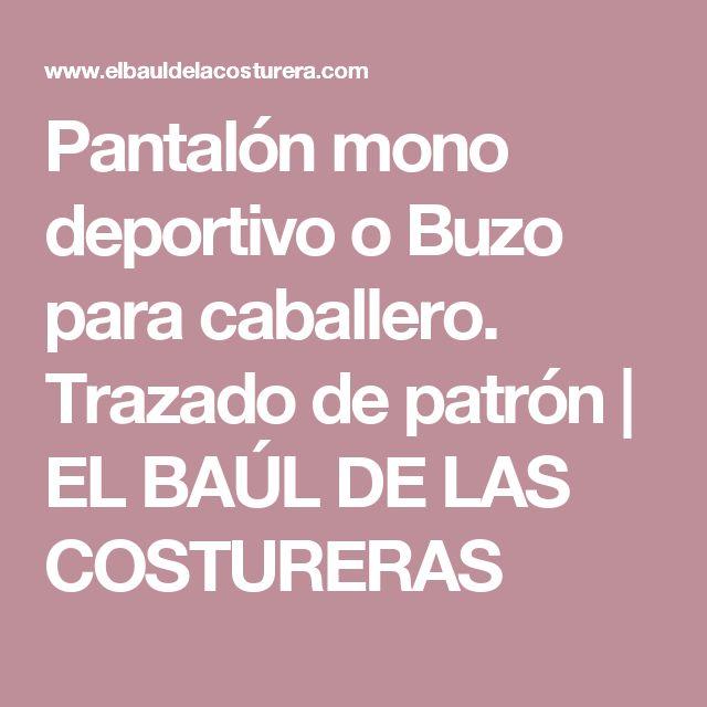 Pantalón mono deportivo o Buzo para caballero. Trazado de patrón   EL BAÚL DE LAS COSTURERAS