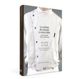 La cuisine du monde à votre table avec 50 chefs du Luxembourg- Maison Moderne