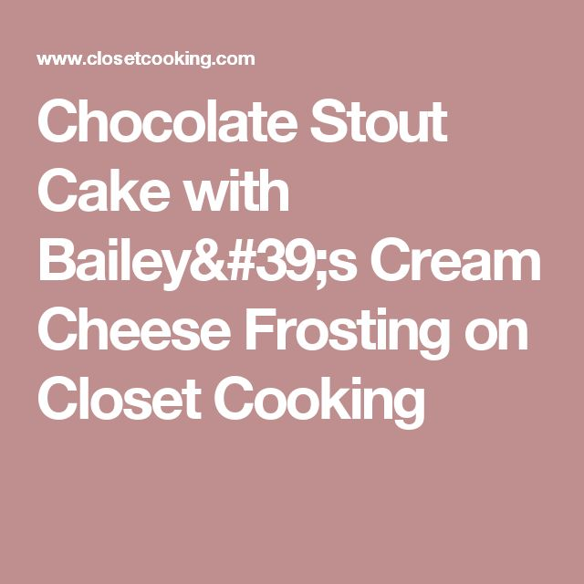 Chocolate Stout Cake with Bailey's Cream Cheese Frosting on Closet Cooking